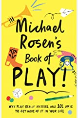 Michael Rosen's Book of Play: Why play really matters, and 101 ways to get more of it in your life (Wellcome Collection) Kindle Edition