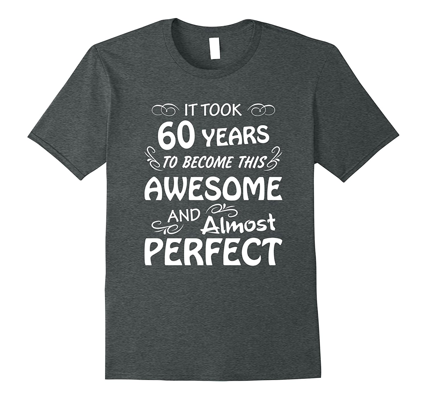 d9190fc4 60th Birthday Gifts For Ladies Took 60 Years Awesome Funny T-PL ...
