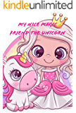 My Nice Magic Friend The Unicorn: A children's book of magical and fancy stories of friendship