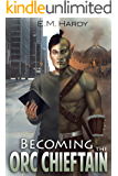 Becoming the Orc Chieftain (First Orcish Era Book 1)