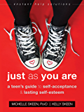 Just As You Are: A Teen's Guide to Self-Acceptance and Lasting Self-Esteem (The Instant Help Solutions Series)
