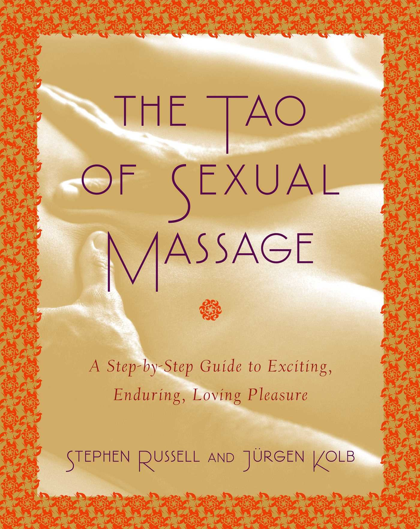 The Tao of Sexual Massage: A Step-by-Step Guide to Exciting, Enduring, Loving Pleasure por Stephen Russell