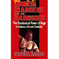 Anger, Madness and the Daimonic: The Paradoxical Power of Rage in Violence, Evil and Creativity