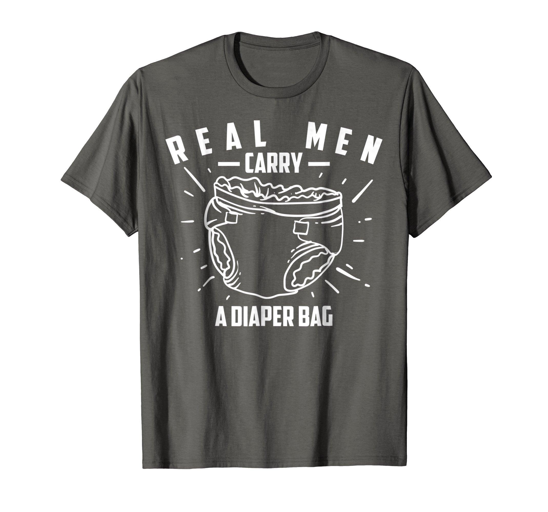 Real Men Carry A Diaper Bag Shirt | Cool True Dads Tee Gift