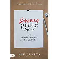 Redefining Grace: Living by His Presence and Moving in His Power (English Edition)