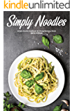 Simply Noodles: Simple Noodle Cookbook for Cheap Weekday Meals