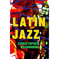 Latin Jazz: The Other Jazz (Currents in Latin American and Iberian Music) book cover