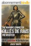 The Horrific Crimes of Gilles de Rais Revisited: Life of a Serial Killer of the Middle Ages (English Edition)