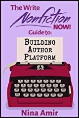 The Write Nonfiction NOW! Guide to Building Author Platform (Write Nonfiction NOW! Guides) Kindle Edition