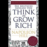 Think and Grow Rich – Deutsche Ausgabe: Die ungekürzte und unveränderte Originalausgabe von Denke nach und werde reich von 1937 (German Edition)