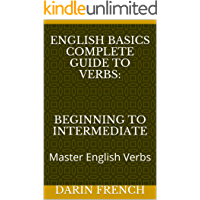 English Basics Complete Guide to Verbs: Beginning to Intermediate: Master English Verbs