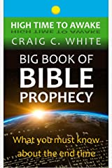 Big Book of Bible Prophecy: What you must know about the end time (High Time to Awake 12) Kindle Edition