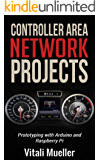 CONTROLLER AREA NETWORK PROJECTS PROTOTYPING WITH ARDUINO AND RASPBERRY PI: PROTOTYPING WITH ARDUINO AND RASPBERRY PI (English Edition)