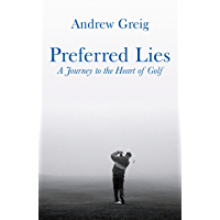 Preferred Lies: A Journey to the Heart of Scottish Golf