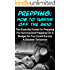 Prepping: How To Survive Off The Grid: The Essential Guide On Prepping For Survival And Prepping On A Budget So You Could Survive A Disaster Tomorrow (Prepping For Beginners, Preppers Garden)