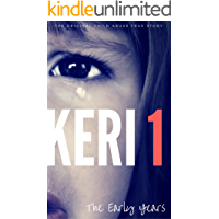 KERI 1: The Original Child Abuse True Story (Child Abuse True Stories)