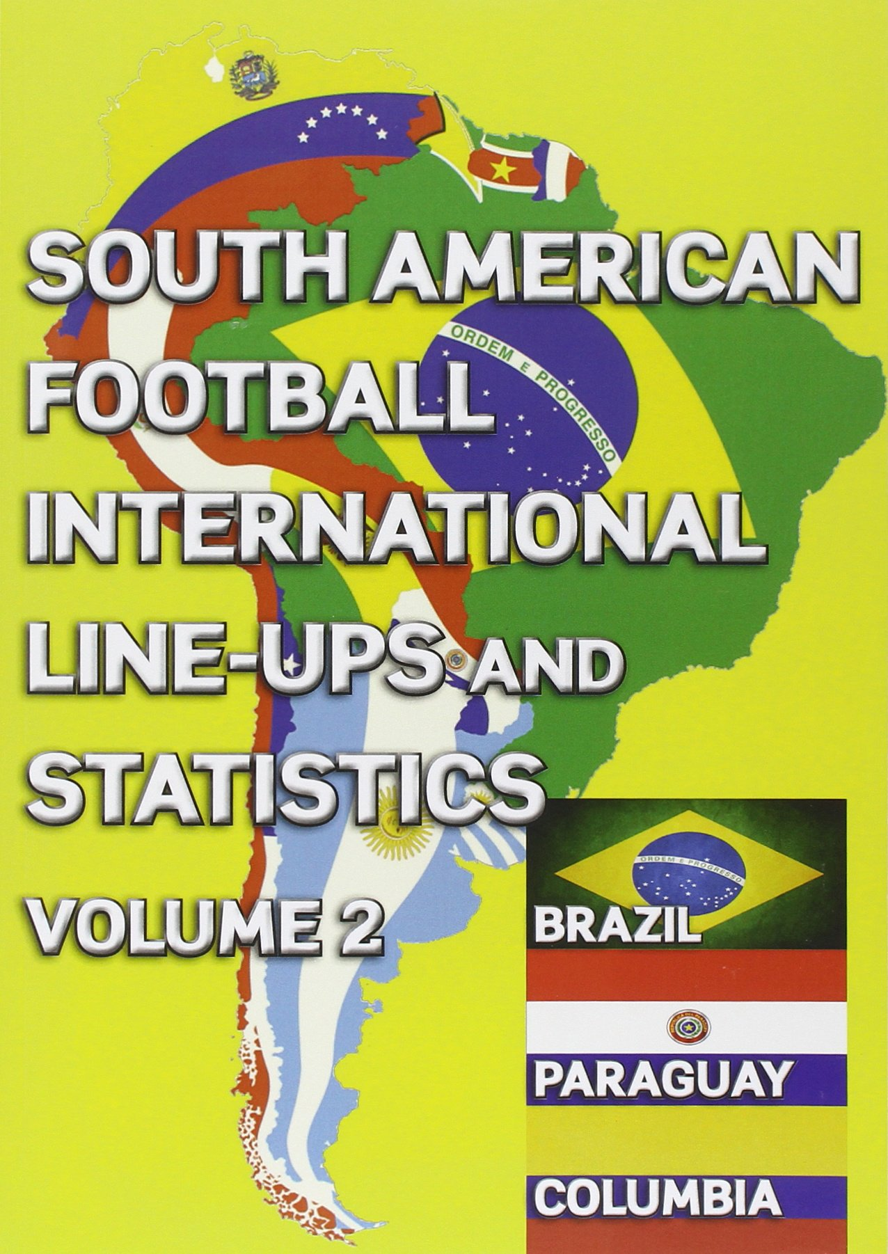South American Football International Line-ups and Statistics - Volume 2: Brazil, Colombia and Paraguay