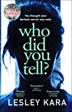 Who Did You Tell?: From the Sunday Times bestselling author of The Rumour