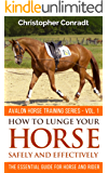 How To Lunge Your Horse Safely and Effectively: The Essential Guide for Horse and Rider (Avalon Horse Training Series Book 1)