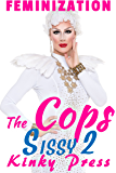 The Cops Sissy Part 2 More Like a Woman: Extreme Fetish Taboo Feminization Sissification (Kinky Press Sissies Book 6) (English Edition)