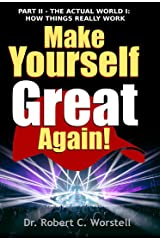 Make Yourself Great Again Part 2: The Actual World i: How Things Really Work (Mindset Stacking(TM)) Kindle Edition