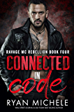 Connected in Code (Ravage MC Rebellion MC Book Four): A Motorcycle Club Romance of Wrong Way & Hayden (Ravage MC…