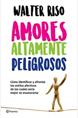 Amores altamente peligrosos (Edición mexicana): Cómo identificar y afrontar los estilos afectivosde los cuales sería mejor no enamorarse (Spanish Edition) Kindle Edition