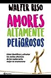 Amores altamente peligrosos (Edición mexicana): Cómo identificar y afrontar los estilos afectivosde los cuales sería…