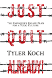 Just Quit Already!: The Employee's Escape Plan For a Toxic Culture