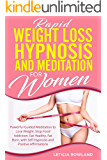 Rapid Weight Loss Hypnosis and Meditation for Women: Powerful Guided Meditation to Lose Weight, Stop Food Addiction, Eat…