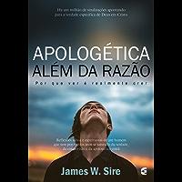Apologética além da razão: Por que ver é realmente crer
