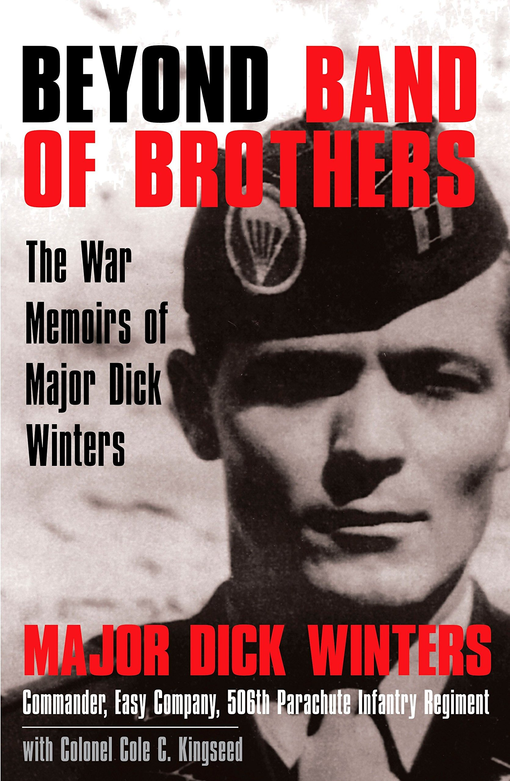 Beyond Band Of Brothers The War Memoirs Of Major Dick Winters Winters Dick Kingseed Cole C 9780425208137 Amazon Com Books