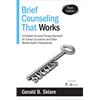 Brief Counseling That Works: A Solution-Focused Therapy Approach for School Counselors and Other Mental Health Professionals (NULL)