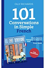 101 Conversations in Simple French: Short Natural Dialogues to Boost Your Confidence & Improve Your Spoken French (French Edition) Kindle Edition