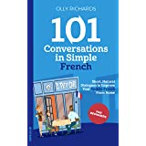 101 Conversations in Simple French: Short Natural Dialogues to Boost Your Confidence & Improve Your Spoken French (101 Conver