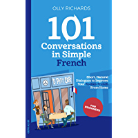 101 Conversations in Simple French: Short Natural Dialogues to Boost Your Confidence & Improve Your Spoken French (101…