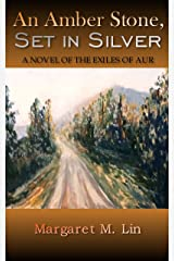 An Amber Stone, Set in Silver: A Novel of the Exiles of Aur Kindle Edition