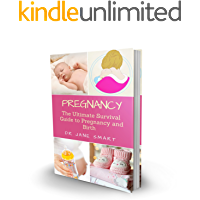 Pregnancy: The Ultimate Survival Guide to Pregnancy and Birth (No Anxiety, No Paranoia, We Tell You Precisely What You Need To Know To Be Fully Prepared)