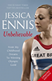 Jessica Ennis: Unbelievable - From My Childhood Dreams To Winning Olympic Gold: The inspiring story of one of Great Britain's best-ever athletes (English Edition)