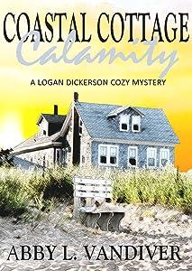 Coastal Cottage Calamity (A Logan Dickerson Cozy Book 2)