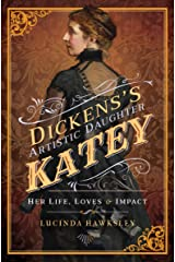 Dickens's Artistic Daughter Katey: Her Life, Loves & Impact Kindle Edition