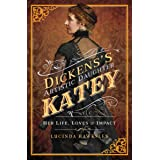 Dickens's Artistic Daughter Katey: Her Life, Loves & Impact
