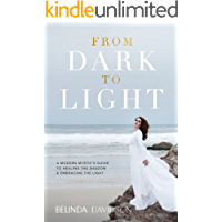 From Dark to Light: A Modern Mystic's Guide to Healing the Shadow & Embracing the Light