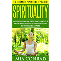 Spirituality: The Ultimate Spirituality Guide! - Understand Spirituality And Spiritual Growth - Gain Peace Of Mind Using Mindfulness Meditation, Emotional ... Emotional Intelligence) (English Edition)