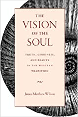 The Vision of the Soul: Truth, Goodness, and Beauty in the Western Tradition Kindle Edition