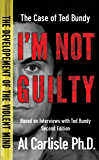 I'm Not Guilty: The Case of Ted Bundy (The Development of the Violent Mind Book 1)