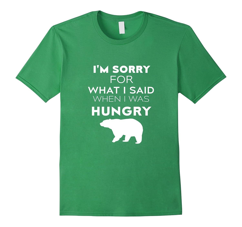 c68d84700 Bears T-shirt – Im sorry for what I said when I was hungry – Bgtee.com