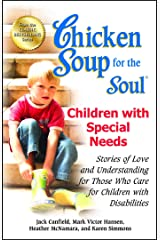 Chicken Soup for the Soul: Children with Special Needs: Stories of Love and Understanding for Those Who Care for Children with Disabilities Paperback