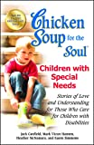 Chicken Soup for the Soul: Children with Special Needs: Stories of Love and Understanding for Those Who Care for…
