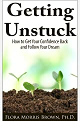 Getting Unstuck: How to Get Your Confidence Back and Follow Your Dream Kindle Edition